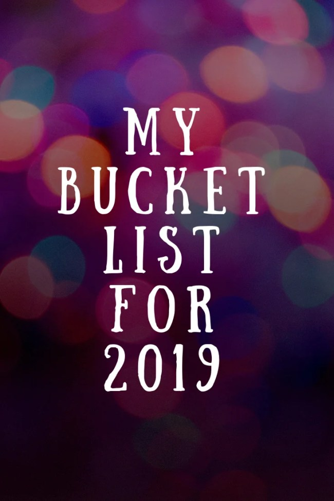 My bucket list for 2019. Lots of great ideas for our family for the year ahead to make wonderful memories together. #goals #family #bucketlist #aims #familytime
