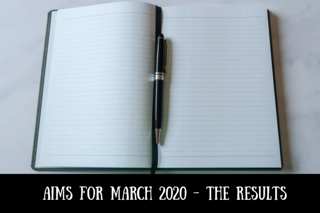 Aims for March 2020 - The results!