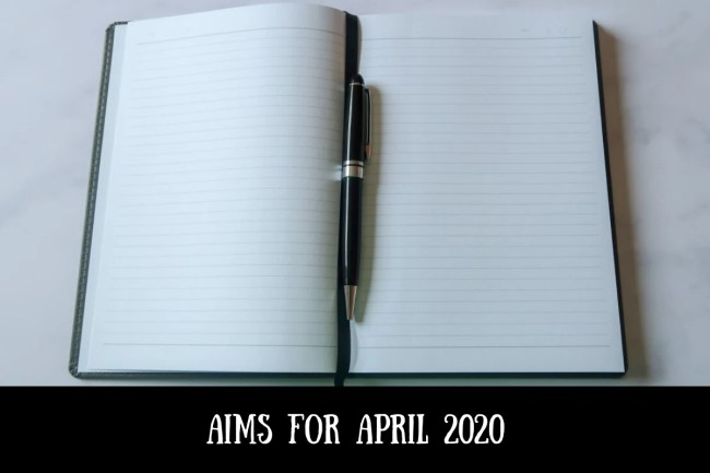 Aims for April 2020
