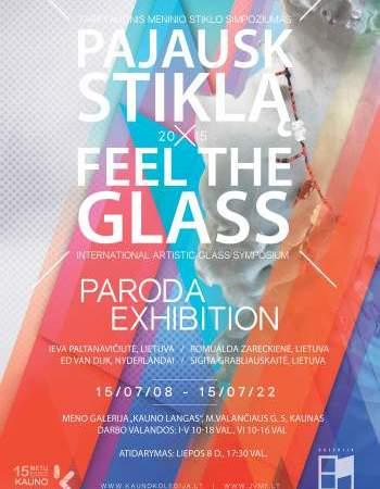 """Tarptautinio stiklo simpoziumo """"PAJAUSK STIKLĄ x FEEL THE GLASS – 2015"""" paroda"""