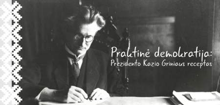 """""""PRAKTINĖ DEMOKRATIJA: PREZIDENTO KAZIO GRINIAUS RECEPTAS"""""""