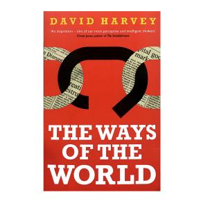 The Ways of the World David Harvey