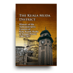The Kuala Muda District: History of the Administrative Centres of Kota Kuala Muda and Sungai Petani, 1905-1957