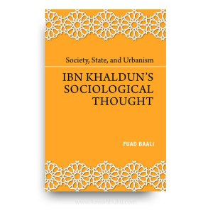 Society, State, and Urbanism: Ibn Khaldun's Sociological Thought