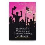 The Politics of Visioning and Coalition Building in Malaysia: A Futures Studies Approach