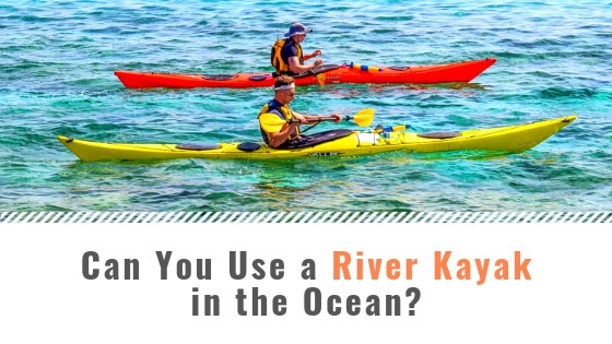 Can You Use a River Kayak in the Ocean