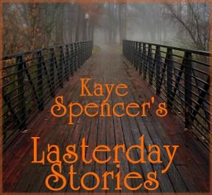 Kaye Spencer's Lasterday Stories.
