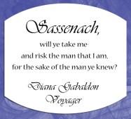 Risk the man that I am.... -Diana Gabaldon, Voyager