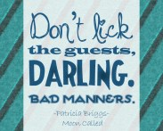 """""""Don't lick the guests, darling. Bad manners."""" Official Patricia Briggs, Moon Called"""