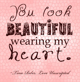 """""""You look beautiful wearing my heart."""" Tina Reber Love Unscripted"""