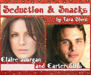 Claire Morgan and Carter Ellis Seduction and Snacks by Tara Sivec