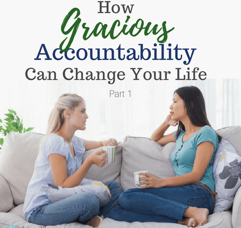 Graphic - How Gracious Accountability Can Change Your Life Part 1