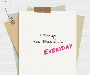 7 Things You Should Do Everyday