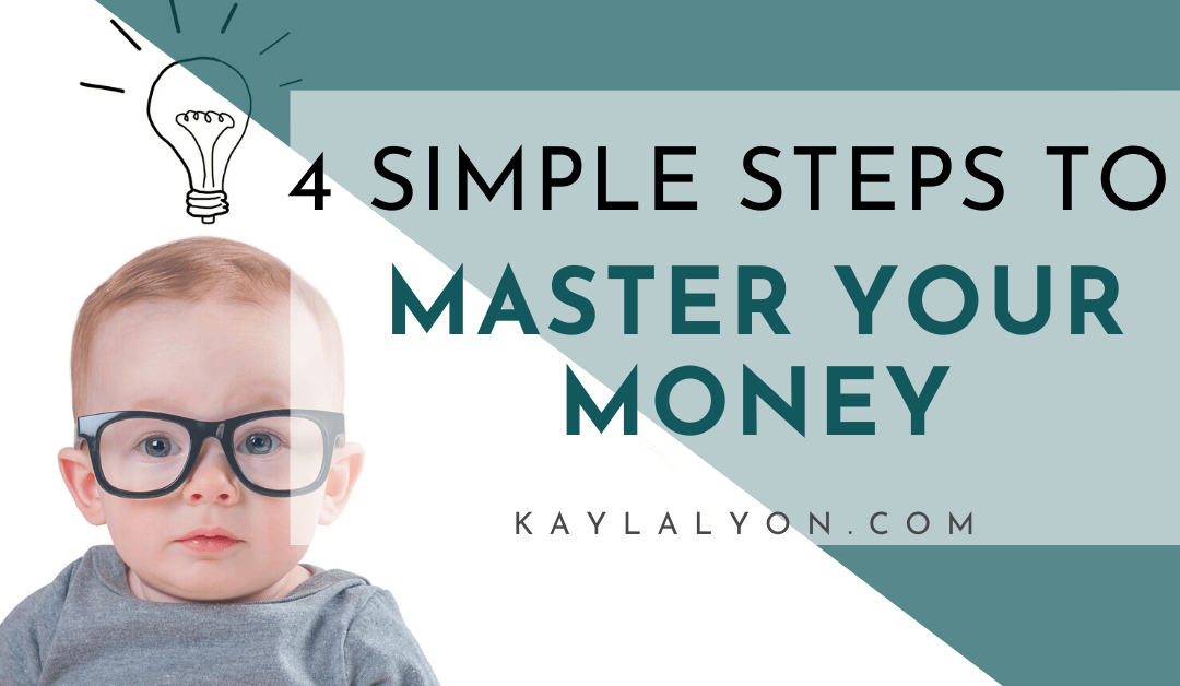 4 Simple Steps To Master Your Money