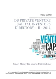 DB Private Venture Capital Investors Directory – II - 2014 - Smart Money für smarte Unternehmer ebook by Heinz Duthel, IAC Society Co. Ltd.