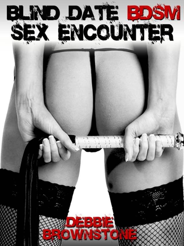 The Blind Date Bdsm Sex Encounter A Male Bondage Group Sex Erotica Story Ebook By Debbie Brownstone 9781311746238 Rakuten Kobo