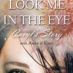 Look Me In The Eye Caryls Story About Overcoming Childhood Abuse Abandonment Issues Love Addiction Spouses With Narcissistic Personality Disorder Npd And Domestic Violence Ebook By Caryl Wyatt Rakuten Kobo