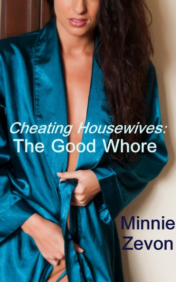 Cheating Housewives The Good Whore Ebook By Minnie Zevon