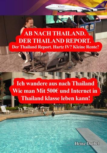 Hartz IV? Kleine Rente? Ich wandere aus nach Thailand - Wie man Mit 500€ und Internet in Thailand doch gut leben kann! ebook by Heinz Duthel