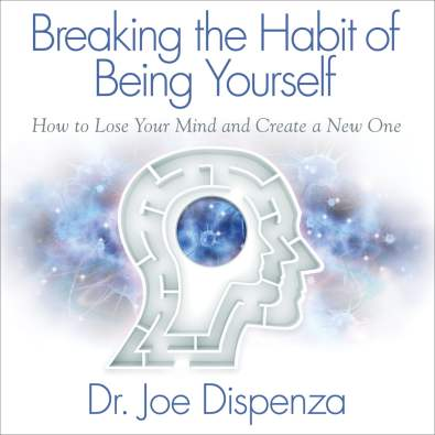 Breaking the Habit of Being Yourself Audiobook by Dr. Joe Dispenza -  9781518936166 | Rakuten Kobo United States