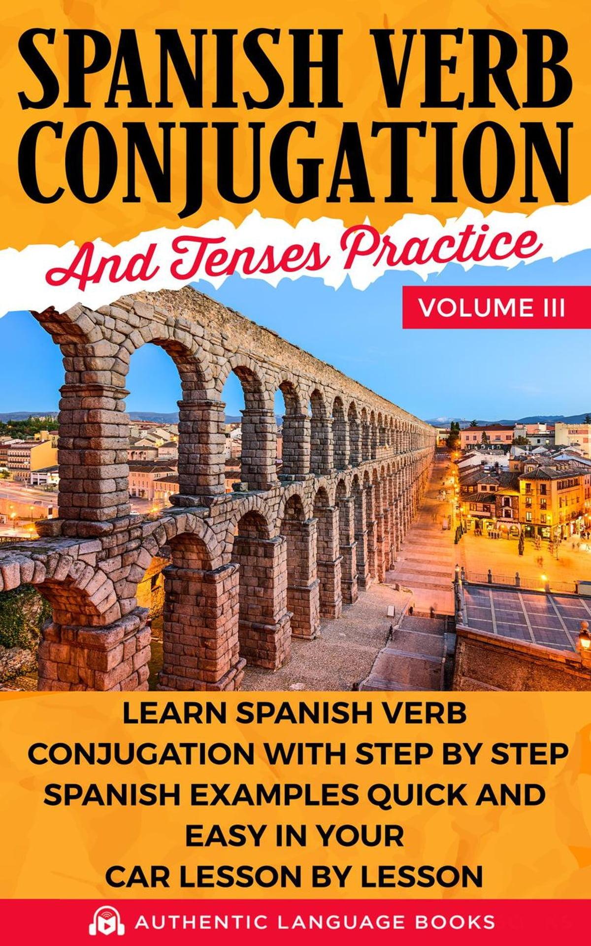 Spanish Verb Conjugation And Tenses Practice Volume Iii
