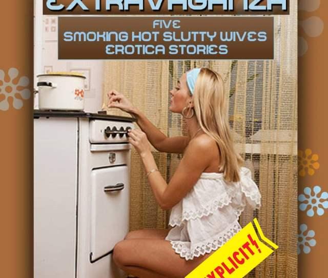 Horny Housewives Extravaganza Five Smoking Hot Slutty Wives Erotica Stories Ebook By Nancy Brockton  Rakuten Kobo