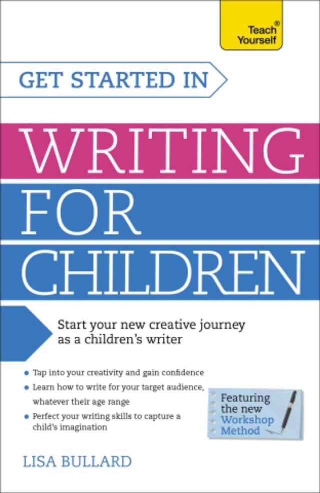 Get Started in Writing for Children: Teach Yourself ebook by Lisa Bullard -  Rakuten Kobo