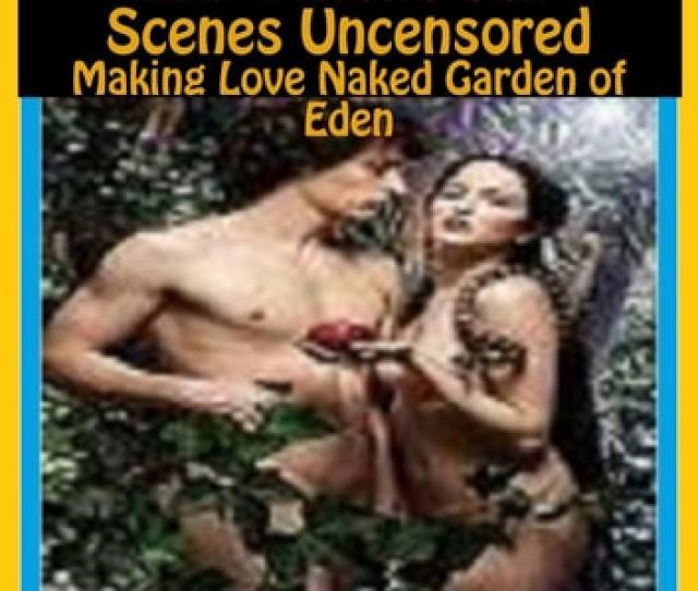 Adam Eve Free Extra Erotic Sex Scenes Uncensored Making Love Naked Garden Of Eden
