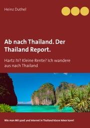 Ab nach Thailand. Der Thailand Report. - Hartz IV? Kleine Rente? Ich wandere aus nach Thailand ebook by Heinz Duthel