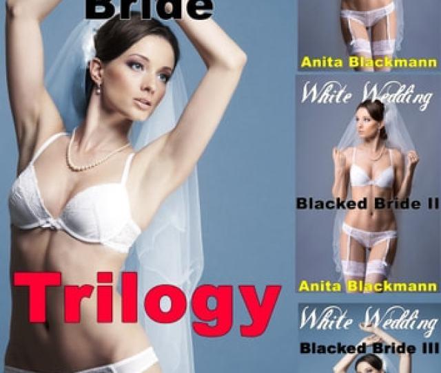 White Wedding Blacked Bride Trilogy Interracial Cuckold Multiples Lesbian