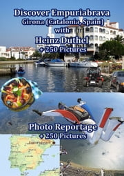 Discover Empuriabrava with Heinz Duthel - Empuriabrava - Girona + 250 Pictures ebook by Heinz Duthel