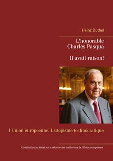 L'honorable Charles Pasqua - Il avait raison!: l Union europeenne. L utopisme technocratique