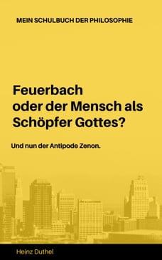 Mein Schulbuch der Philosophie Ludwig Feuerbach Antipode Zenon: Feuerbach oder der Mensch als…