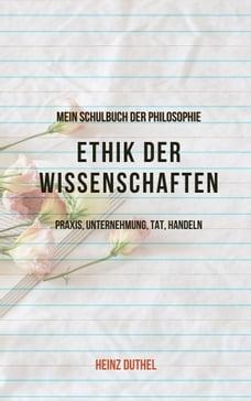 Mein Schulbuch der Ethik & Philosophie: Philosophie, insbesondere Ethik der Wissenschaften, und…