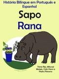 História Bilíngue em Português e Espanhol: Sapo - Rana. Serie Aprender Espanhol.