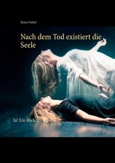 Nach dem Tod existiert die Seele: Ja! Ein Blick ins Jenseits