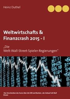 """Weltwirtschafts & Finanzcrash 2015 -I: """"Die Welt-Wall-Street-Spieler-Regierungen"""""""
