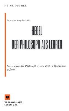 MEIN SCHULBUCH DER PHILOSOPHIE Hegel. Der Philosoph als Lehrer: So ist auch die Philosophie ihre…