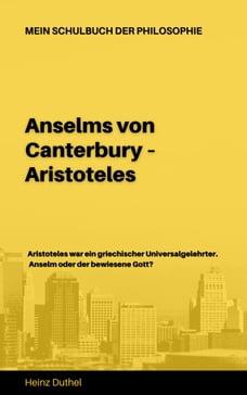 Mein Schulbuch der Philosophie ANSELMS VON CANTERBURY ARISTOTELES: ANSELMS VON CANTERBURY…