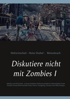 Diskutiere nicht mit Zombies I: Politiker und Wirtschaft, Corona-Pandemie Weltwirtschaftskrise…