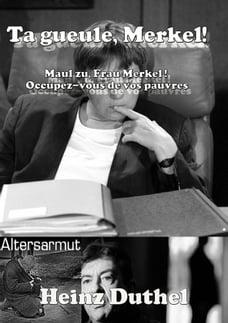 Ta gueule, Merkel!: Maul zu, Frau Merkel ! Occupez-vous de vos pauvres