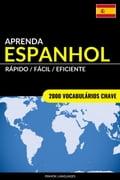 Aprenda Espanhol: Rápido / Fácil / Eficiente: 2000 Vocabulários Chave
