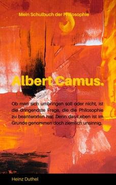 Mein Schulbuch der Philosophie - ALBERT CAMUS: JE FRÜHER MAN DIESES EBUCH LIEST, DESTO BESSER…