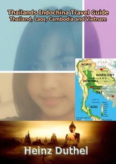 Thailands Indochina Travel Guide: Thailand, Laos, Cambodia and Vietnam