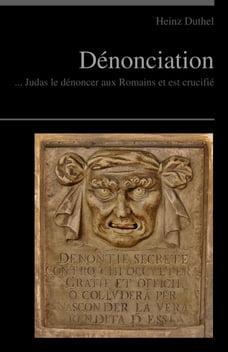Dénonciation - Délation: ... Judas le dénoncer aux Romains et est crucifié