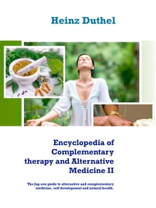 Encyclopedia of Complementary therapy and Alternative Medicine II: The Jap-sen guide to alternative…