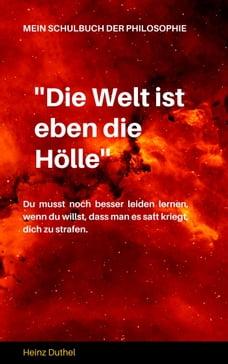 Mein Schulbuch der Philosophie: ''DIE WELT IST EBEN DIE HÖLLE'' WIR ENTLASSEN EINANDER. ASKESE