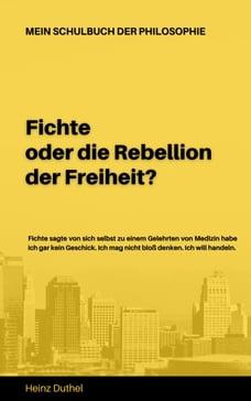 Mein Schulbuch der Philosophie: Fichte oder die Rebellion der Freiheit?