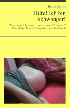 Hilfe! Ich bin Schwanger von Heinz Duthel: Was muss ich wissen, was passiert?