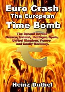 Euro Crash. The European Time Bomb.: The Spread beyond Greece, Ireland, Portugal, Spain, United…